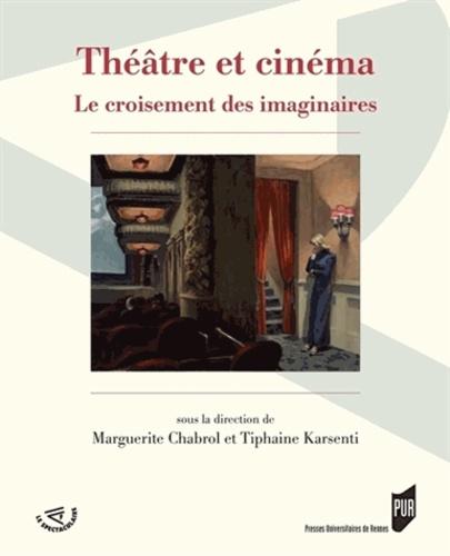 Marguerite Chabrol et Tiphaine Karsenti - Théâtre et cinéma - Le croisement des imaginaires.