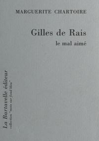 Marguerite Chartoire - Gilles de Rais - Le mal aimé.