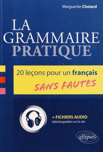 Marguerite Chotard - La grammaire pratique - 20 leçons pour un français sans fautes.