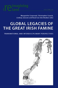 Marguerite Corporaal et Christopher Cusack - Global Legacies of the Great Irish Famine - Transnational and Interdisciplinary Perspectives.