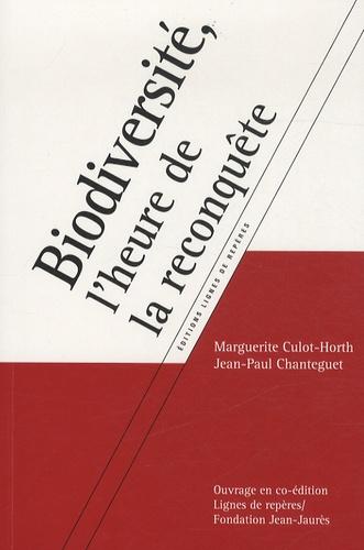 Marguerite Culot-horth et Jean-Paul Chanteguet - Biodiversité, l'heure de la reconquête.