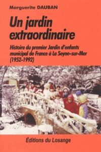 Marguerite Dauban - Un jardin extraordinaire - Histoire du premier jardin d'enfants municipal de France à La Seyne-sur-Mer (1952-1992).