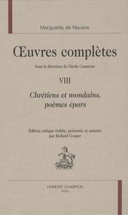 Marguerite de Navarre - Oeuvres complètes - Tome 8, Chrétiens et mondains, poèmes épars.