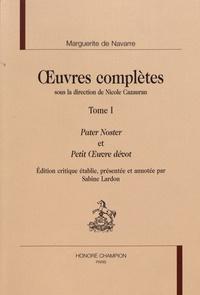 Marguerite de Navarre - Oeuvres complètes - Tome 1, Pater Noster et Petit oeuvre dévot.