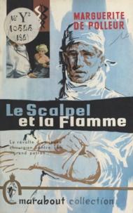 Marguerite de Polleur - Le scalpel et la flamme.