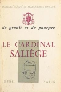 Marguerite Dufaur et Isabelle Sandy - De granit et de pourpre, le cardinal Saliège.