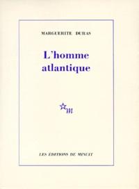 Marguerite Duras - L'Homme atlantique.