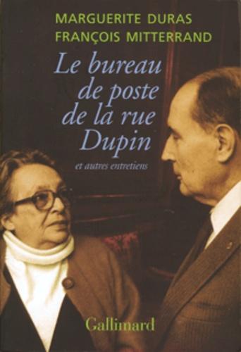 Marguerite Duras et François Mitterrand - Le bureau de poste de la rue Dupin et autres entretiens.