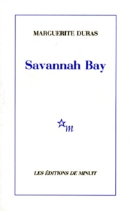 Marguerite Duras - Savannah Bay.