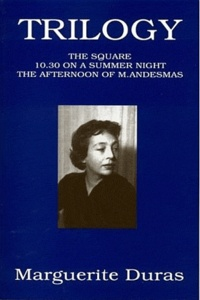 Marguerite Duras - Trilogy - The square ; 10:30 on a Summer Night ; The Afternoon of Mister Andesmas.