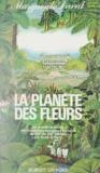 Marguerite Duval - La planète des fleurs - La grande aventure des botanistes-voyageurs français du XVIe au XIXe siècles, par toute la terre.