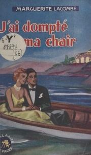 Marguerite E. Lacombe - J'ai dompté ma chair.