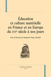 Marguerite Figeac-Monthus - Education et culture matérielle en France et en Europe du XVIe siècle à nos jours.