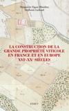 Marguerite Figeac-Monthus et Stéphanie Lachaud - La construction de la grande propriété viticole en France et en Europe (XVIe-XXe siècles).