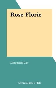 Marguerite Gay - Rose-Florie.