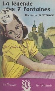Marguerite Geestelinck - La légende des 7 fontaines.