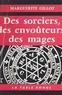 Marguerite Gillot - Des sorciers, des envoûteurs, des mages.
