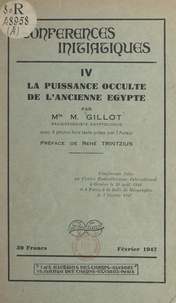 Marguerite Gillot et René Trintzius - La puissance occulte de l'ancienne Égypte.
