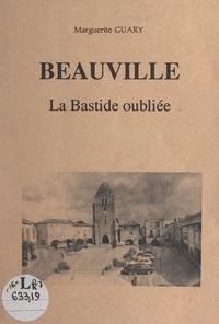 Marguerite Guary et Claude Laporte - Beauville, la bastide oubliée.