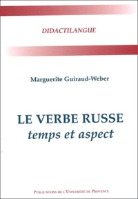 Marguerite Guiraud-Weber - Le verbe russe - Temps et aspects.