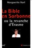Marguerite Harl - La Bible en Sorbonne ou la revanche d'Erasme.