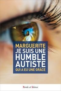 Marguerite - Je suis une humble autiste qui a eu une grâce.