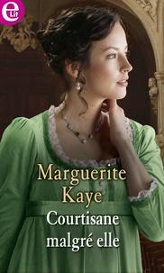 Marguerite Kaye - Courtisane malgré elle.