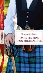 Marguerite Kaye - Dans les bras d'un Highlander.
