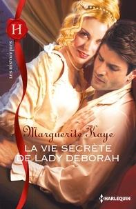 Marguerite Kaye - La vie secrète de lady Deborah.