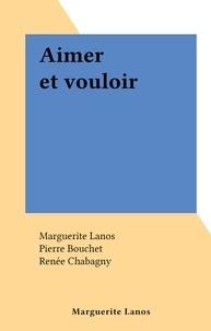 Marguerite Lanos et Pierre Bouchet - Aimer et vouloir.