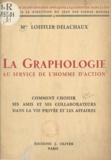 Marguerite Loeffler-Delachaux et Jean des Vignes Rouges - La graphologie au service de l'homme d'action - Comment choisir ses amis et ses collaborateurs dans la vie privée et les affaires.