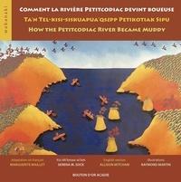 Marguerite Maillet - Comment la rivière Petitcodiac devint boueuse - Ta'n tel-kisi-siskuapua'qsepp Petikodiac sipu ; How the Petitcodiac river became muddy.