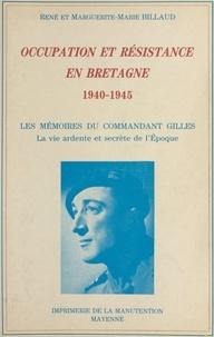 Marguerite-Marie Billaud et René Billaud - Occupation et Résistance en Bretagne, 1940-1945 - Les mémoires du commandant Gilles. La vie ardente et secrète de l'époque.