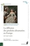 Marguerite Martin et Maud Villeret - La diffusion des produits ultramarins en Europe - XVIe-XVIIIe siècle.