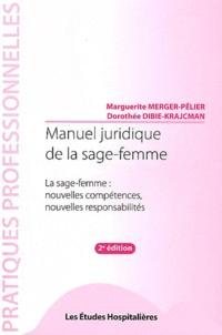 Marguerite Merger-Pélier et Dorothée Dibie-Krajcman - Manuel juridique de la sage-femme - La sage-femme : nouvelles compétences, nouvelles responsabilités.