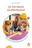 Marguerite Morin - Je me lance en Montessori - Les clés d'une préparation réussie.