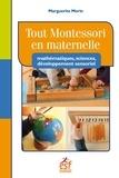Marguerite Morin - Tout Montessori en maternelle - Mathématiques, sciences, développement sensoriel.
