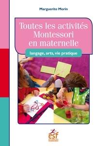 Marguerite Morin - Toutes les activités Montessori en maternelle - Langage, art, vie pratique.