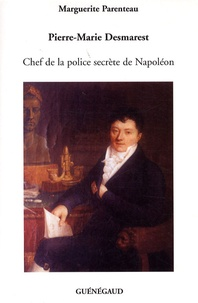 Marguerite Parenteau - Pierre-Marie Desmarest - Chef de la police secrète de Napoléon.