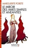 Marguerite Porete - Le miroir des âmes simples et anéanties - Et qui seulement demeurent en vouloir et désir d'Amour.