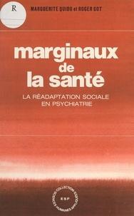Marguerite Quidu et Roger Got - Marginaux de la santé : la réadaptation sociale en psychiatrie.