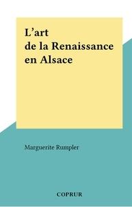 Marguerite Rumpler - L'art de la Renaissance en Alsace.
