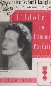 Marguerite Schoell-Langlois - L'idole - Ou L'amour parfait.