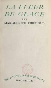 Marguerite Thiébold - La fleur de glace.