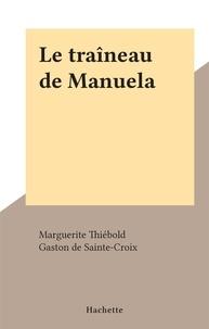 Marguerite Thiébold et Gaston de Sainte-Croix - Le traîneau de Manuela.