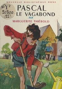 Marguerite Thiébold et Jacques Pecnard - Pascal et le vagabond.