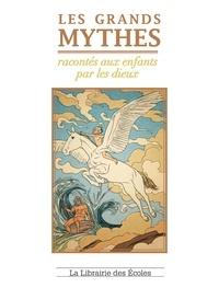 Marguerite Vaudel - Les grands mythes racontés aux enfants par les dieux.