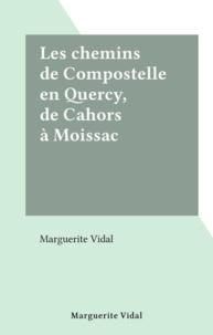 Marguerite Vidal - Les chemins de Compostelle en Quercy, de Cahors à Moissac.