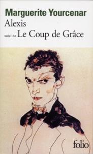 Marguerite Yourcenar - Alexis ou le Traité du vain combat. (suivi de) Le Coup de grâce.