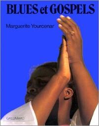 Marguerite Yourcenar - Blues et gospels.